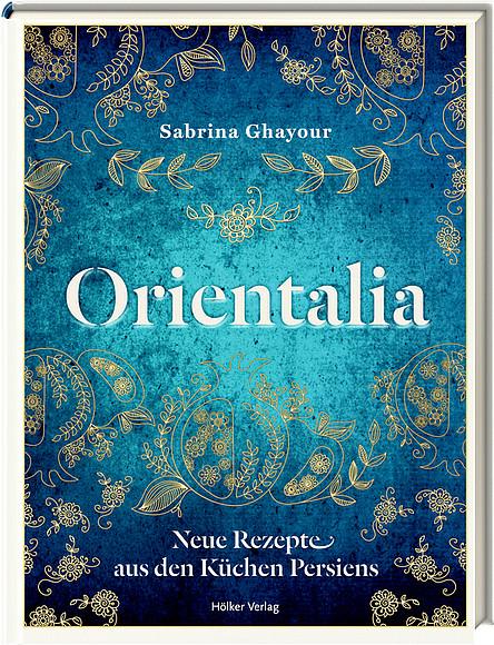 Orientalia – Neue Rezepte aus den Küchen Persiens